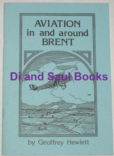 Aviation in and around Brent during the First World War, by Geoffrey Hewlett